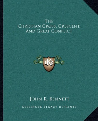 9781162869292: The Christian Cross, Crescent, And Great Conflict