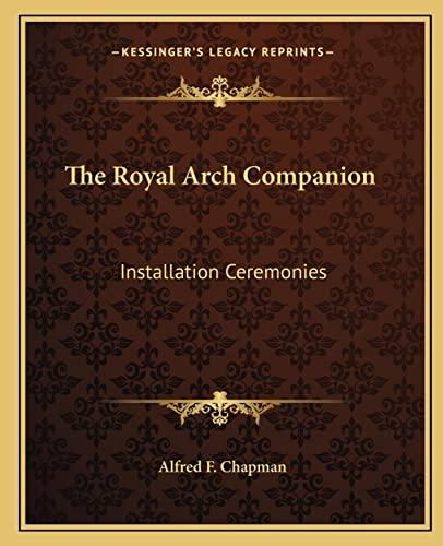 9781162870021: The Royal Arch Companion: Installation Ceremonies