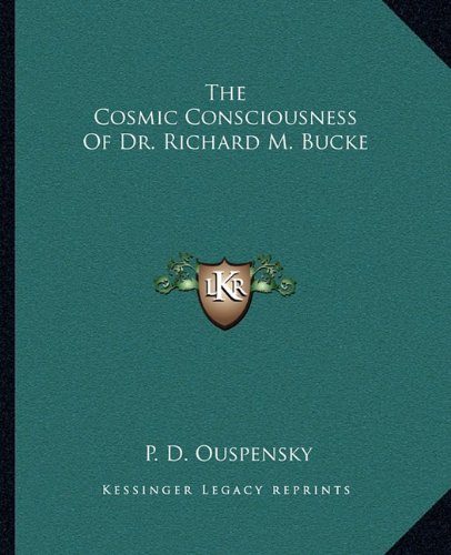 9781162870595: The Cosmic Consciousness of Dr. Richard M. Bucke