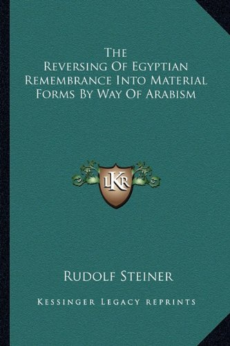 9781162871066: The Reversing Of Egyptian Remembrance Into Material Forms By Way Of Arabism