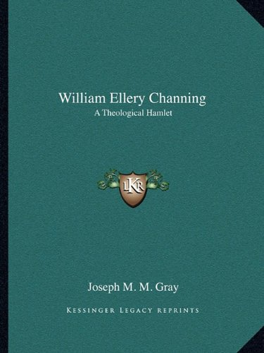 9781162871943: William Ellery Channing: A Theological Hamlet