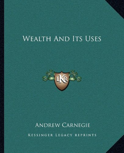9781162872100: Wealth And Its Uses