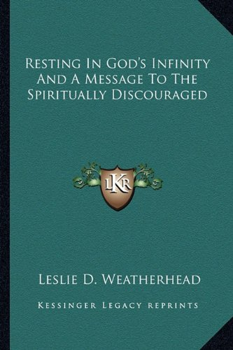 Resting In God's Infinity And A Message To The Spiritually Discouraged (9781162872568) by Leslie D. Weatherhead