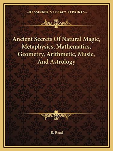 9781162872698: Ancient Secrets Of Natural Magic, Metaphysics, Mathematics, Geometry, Arithmetic, Music, And Astrology