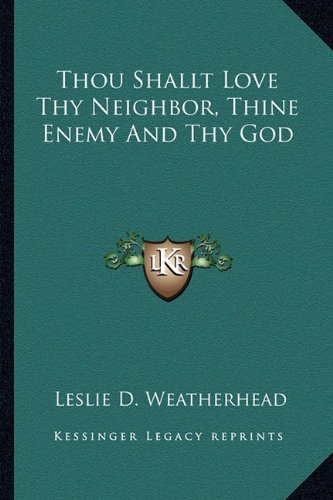 9781162876337: Thou Shallt Love Thy Neighbor, Thine Enemy And Thy God