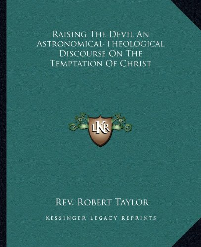 9781162876566: Raising The Devil An Astronomical-Theological Discourse On The Temptation Of Christ