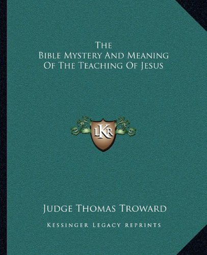 9781162877389: The Bible Mystery And Meaning Of The Teaching Of Jesus