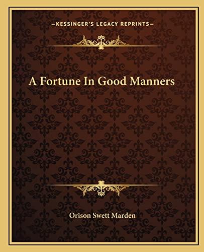 A Fortune In Good Manners: Marden, Orison Swett
