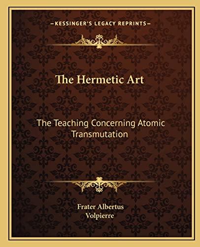 9781162879963: The Hermetic Art: The Teaching Concerning Atomic Transmutation