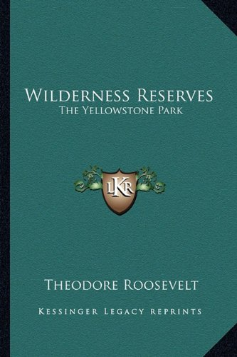 Wilderness Reserves: The Yellowstone Park (9781162882420) by Theodore Roosevelt