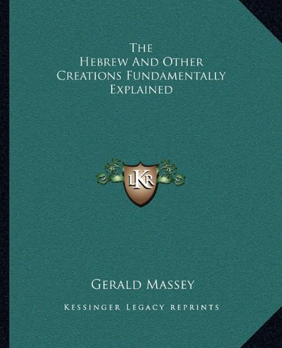 9781162882673: The Hebrew And Other Creations Fundamentally Explained