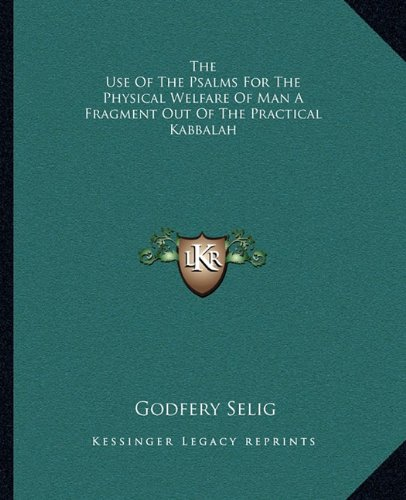 9781162883137: The Use Of The Psalms For The Physical Welfare Of Man A Fragment Out Of The Practical Kabbalah