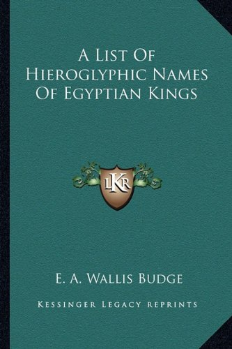 9781162883540: A List Of Hieroglyphic Names Of Egyptian Kings