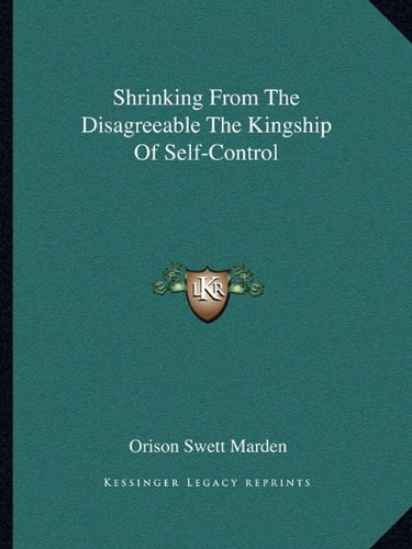 Shrinking From The Disagreeable The Kingship Of Self-Control: Marden, Orison Swett