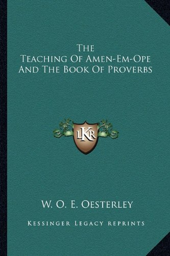 The Teaching Of Amen-Em-Ope And The Book Of Proverbs: Oesterley, W. O. E.