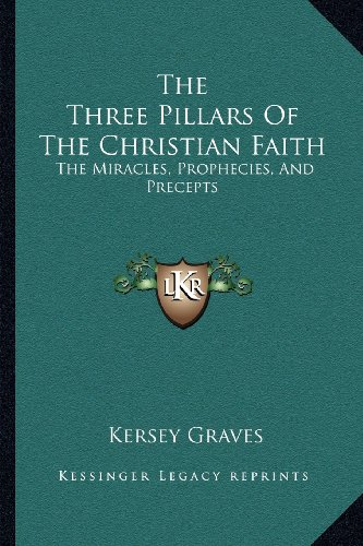 9781162891071: The Three Pillars Of The Christian Faith: The Miracles, Prophecies, And Precepts