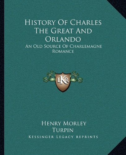 9781162891477: History Of Charles The Great And Orlando: An Old Source Of Charlemagne Romance