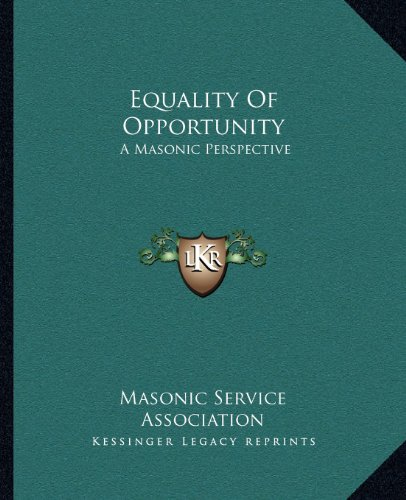 Equality Of Opportunity: A Masonic Perspective (1162892544) by Masonic Service Association