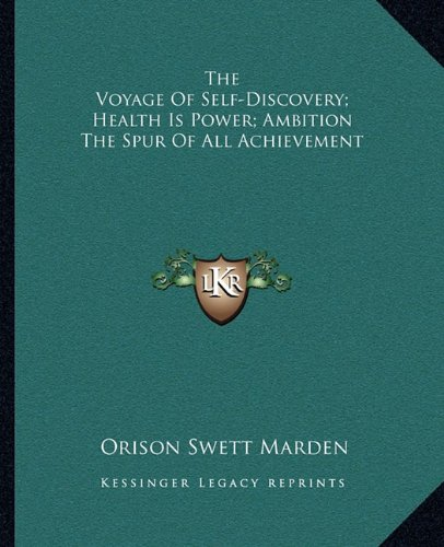 The Voyage Of Self-Discovery; Health Is Power; Ambition The Spur Of All Achievement (9781162893648) by Orison Swett Marden