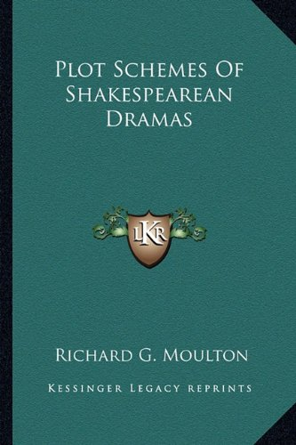 Plot Schemes Of Shakespearean Dramas (1162894016) by Richard G. Moulton