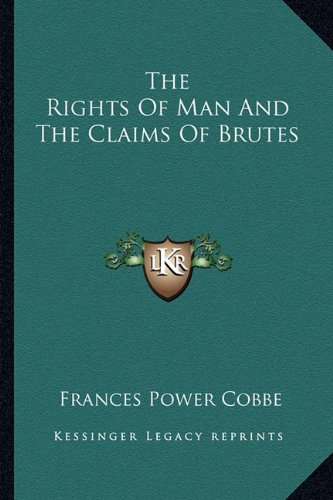 9781162895291: The Rights Of Man And The Claims Of Brutes
