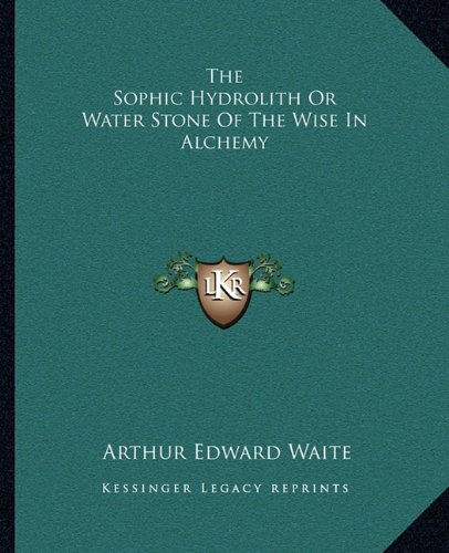 9781162896663: The Sophic Hydrolith Or Water Stone Of The Wise In Alchemy