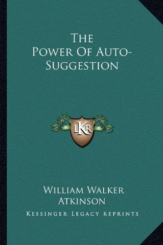 9781162896915: The Power Of Auto-Suggestion