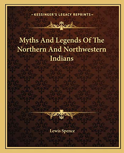 9781162898896: Myths And Legends Of The Northern And Northwestern Indians