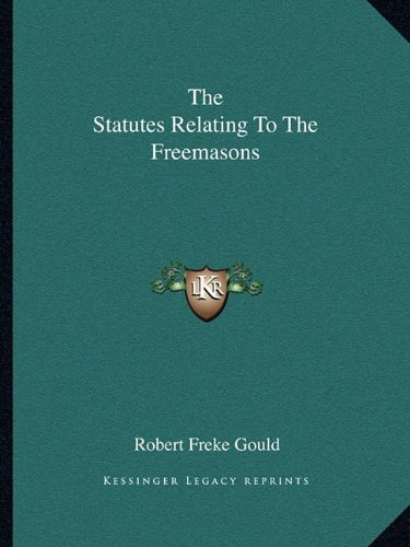 The Statutes Relating To The Freemasons (1162899867) by Robert Freke Gould