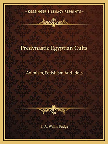 9781162900032: Predynastic Egyptian Cults: Animism, Fetishism And Idols