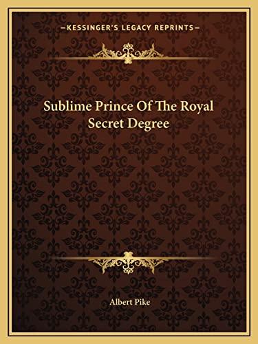 9781162900247: Sublime Prince Of The Royal Secret Degree