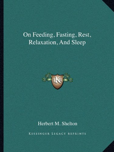 9781162900407: On Feeding, Fasting, Rest, Relaxation, And Sleep