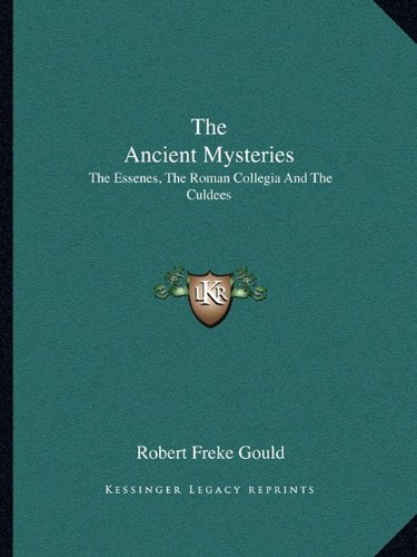 9781162901909: The Ancient Mysteries: The Essenes, the Roman Collegia and the Culdees