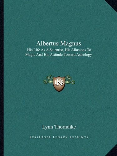 9781162905204: Albertus Magnus: His Life As A Scientist, His Allusions To Magic And His Attitude Toward Astrology
