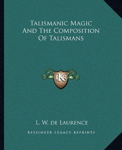 9781162905556: Talismanic Magic And The Composition Of Talismans