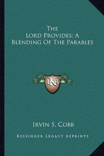 The Lord Provides; A Blending Of The Parables (1162906650) by Irvin S. Cobb