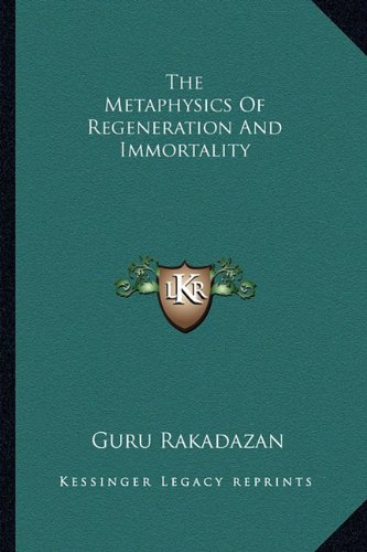 9781162907604: The Metaphysics Of Regeneration And Immortality