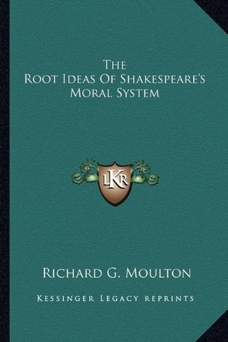 9781162908977: The Root Ideas Of Shakespeare's Moral System