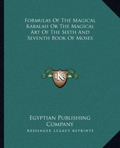 9781162911083: Formulas Of The Magical Kabalah Or The Magical Art Of The Sixth And Seventh Book Of Moses