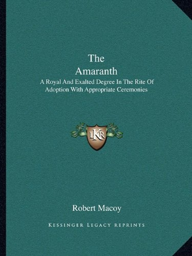 9781162911465: The Amaranth: A Royal And Exalted Degree In The Rite Of Adoption With Appropriate Ceremonies