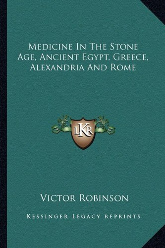 9781162911618: Medicine In The Stone Age, Ancient Egypt, Greece, Alexandria And Rome