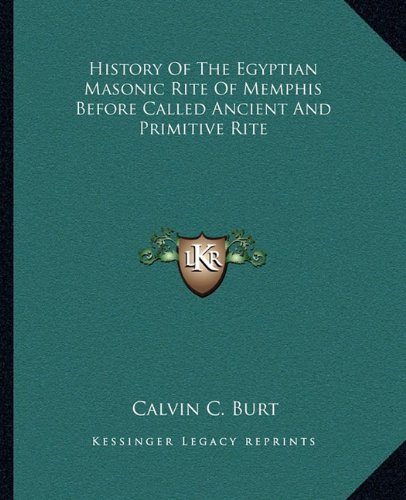 9781162912172: History Of The Egyptian Masonic Rite Of Memphis Before Called Ancient And Primitive Rite