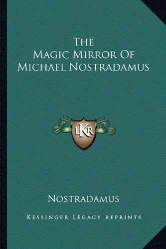 9781162912974: The Magic Mirror Of Michael Nostradamus