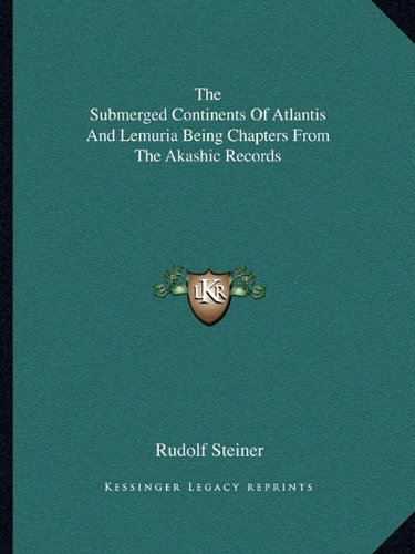 9781162914220: The Submerged Continents Of Atlantis And Lemuria Being Chapters From The Akashic Records