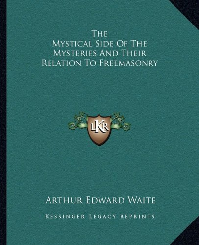 9781162914336: The Mystical Side Of The Mysteries And Their Relation To Freemasonry
