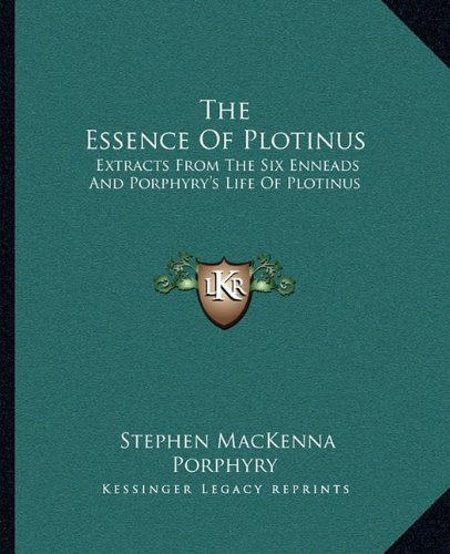 9781162914732: The Essence Of Plotinus: Extracts From The Six Enneads And Porphyry's Life Of Plotinus