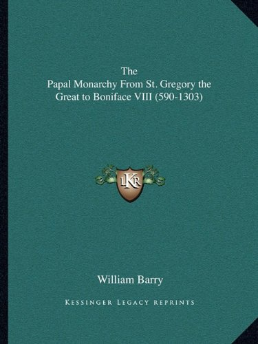 9781162915241: The Papal Monarchy From St. Gregory the Great to Boniface VIII (590-1303)