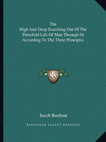 9781162915401: The High And Deep Searching Out Of The Threefold Life Of Man Through Or According To The Three Principles