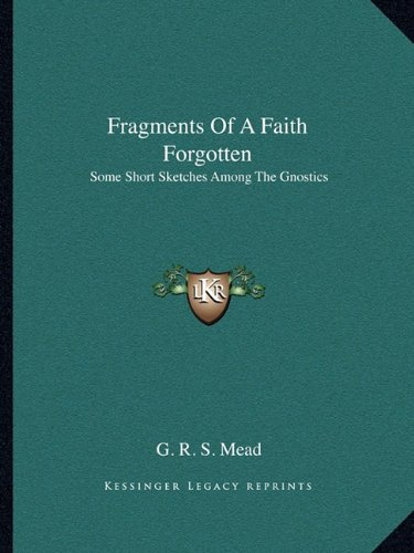 9781162915425: Fragments Of A Faith Forgotten: Some Short Sketches Among The Gnostics