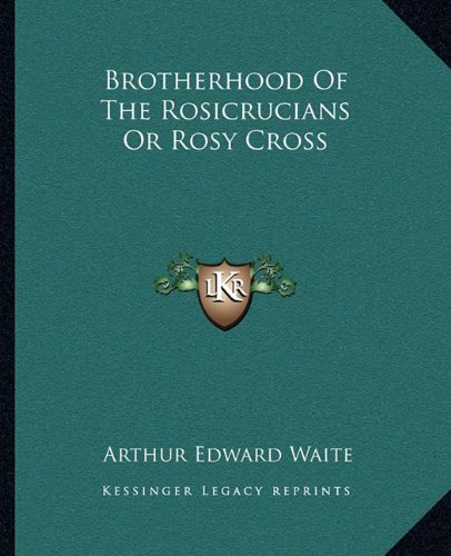 9781162915432: Brotherhood Of The Rosicrucians Or Rosy Cross